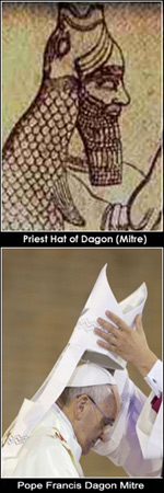The Mitre hat that is worn by Catholic priests, cardinals and the Pope, represents Dagon the Babylonian fish god.