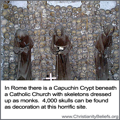 In Rome there is a Capuchin Crypt beneath a Catholic Church with skeletons dressed up as monks and 4,000 skulls